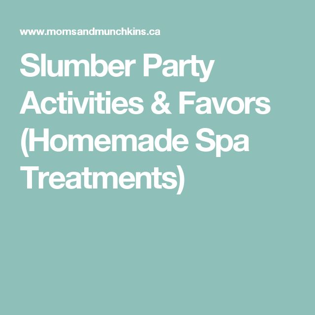Slumber Party Activities & Favors (Homemade Spa Treatments)