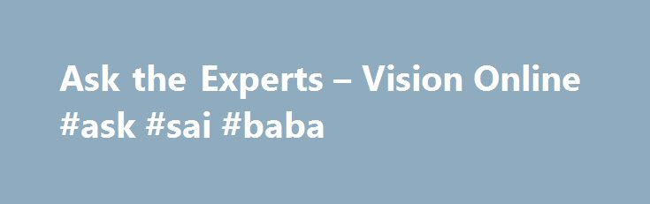 Ask the Experts – Vision Online #ask #sai #baba http://questions.remmont.com/ask-the-experts-vision-online-ask-sai-baba/  #ask experts # Ask the Experts Find the Answers You Need. Ask Questions that Matter to You. Hello Vision Experts, I am looking for a very professional System Integrator for visual inspection of integrated circuits. Which System Integrator in the US do you recommend? Thank you in advance. Anyone know where I can get the...