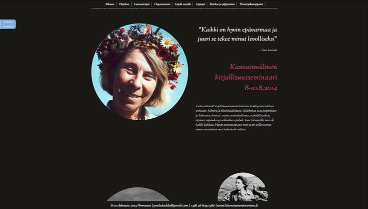 """""""Kaikki on hyvin epävarmaa ja se juuri tekee minut levolliseksi"""" - Tove Jansson Kansainvälinen kirjallisuusseminaari 8-10 elokuuta 2014 Porvoossa."""