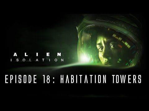 Alien: Isolation - Ep. 18 - Habitation Towers
