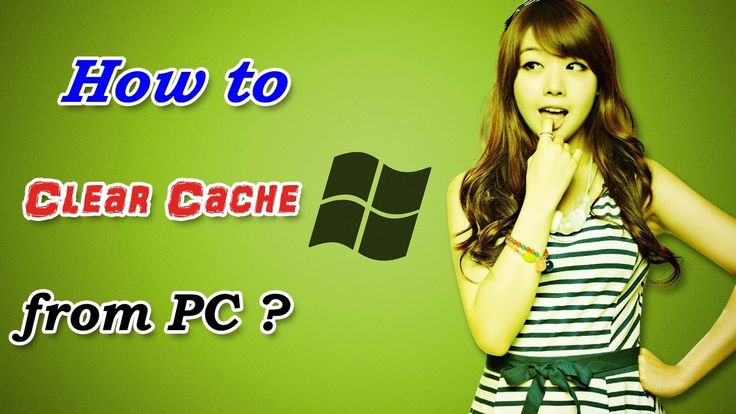 How to Clear Cache from PC?