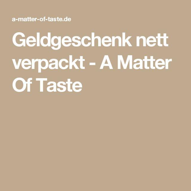 Geldgeschenk nett verpackt - A Matter Of Taste