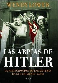 Las arpías de Hitler / Wendy Lower. Se suele suponer que las mujeres tuvieron un papel secundario en la historia del nazismo, y sobre todo en sus crímenes. No es verdad. Cuando los ejércitos alemanes avanzaron hacia el este, más de medio millón de mujeres jóvenes les siguieron: maestras de escuela, enfermeras... que iban a desempeñar las más diversas funciones, desde organizar la represión en los despachos hasta colaborar directamente con las SS, tomando parte en los crímenes del holocausto.