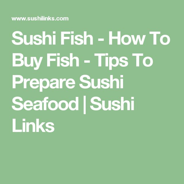 Sushi Fish - How To Buy Fish - Tips To Prepare Sushi Seafood | Sushi Links