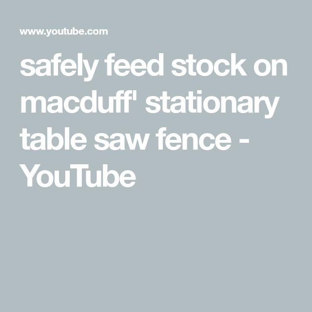 safely feed stock on macduff' stationary table saw fence - YouTube
