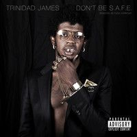 Trinidad Jame$ - Dont Be S.A.F.E. - 06 All Gold Everything by TRINIDAD JAMES on SoundCloud