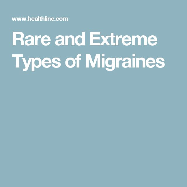 Rare and Extreme Types of Migraines