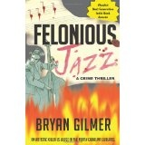 Felonious Jazz: a novel (Paperback)By Bryan Gilmer