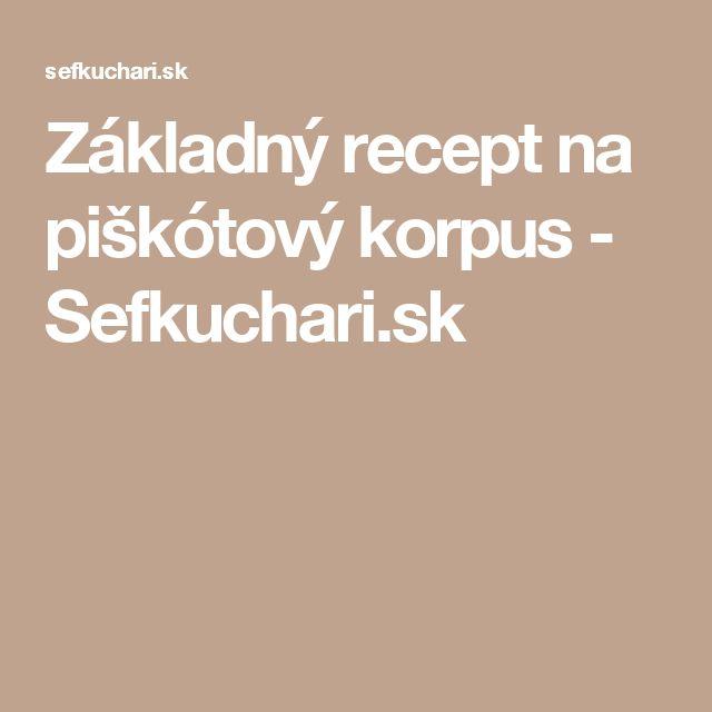 Základný recept na piškótový korpus - Sefkuchari.sk