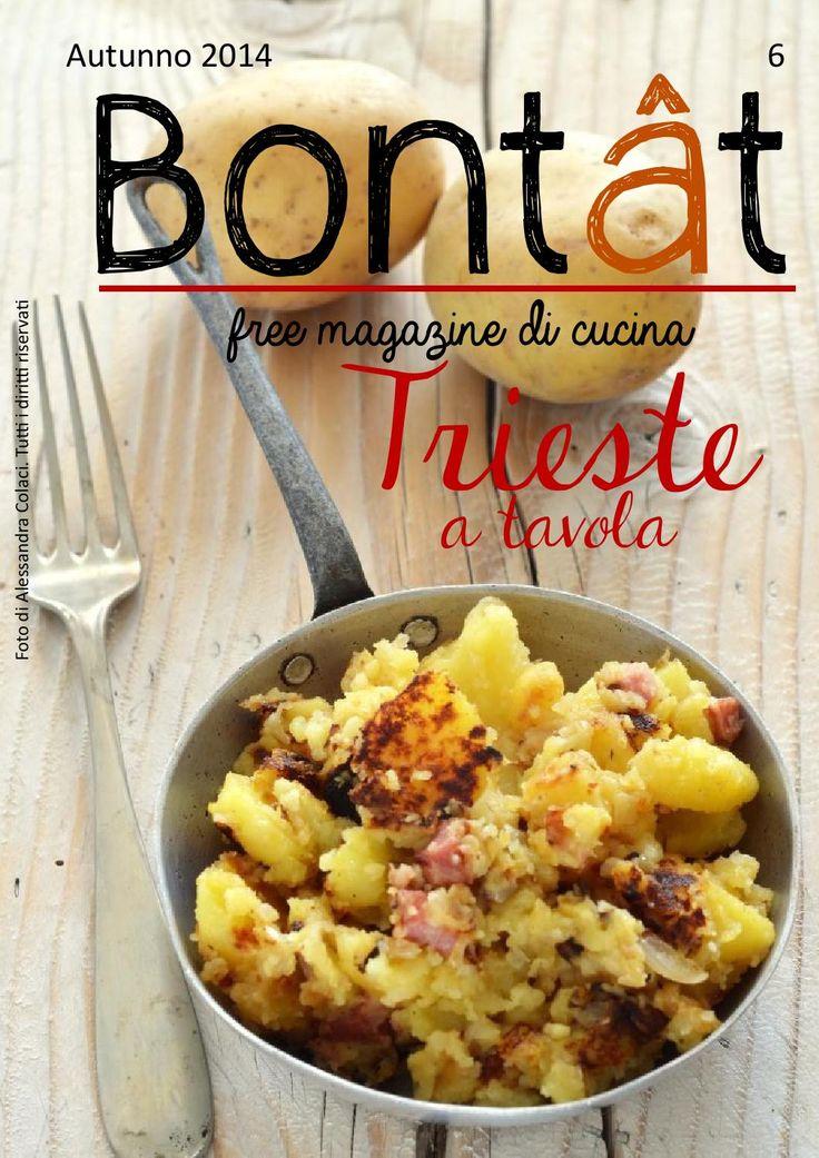 Bontât, free magazine di cucina. Autunno 2014  Bontât, free magazine di cucina tutto made in Friuli.