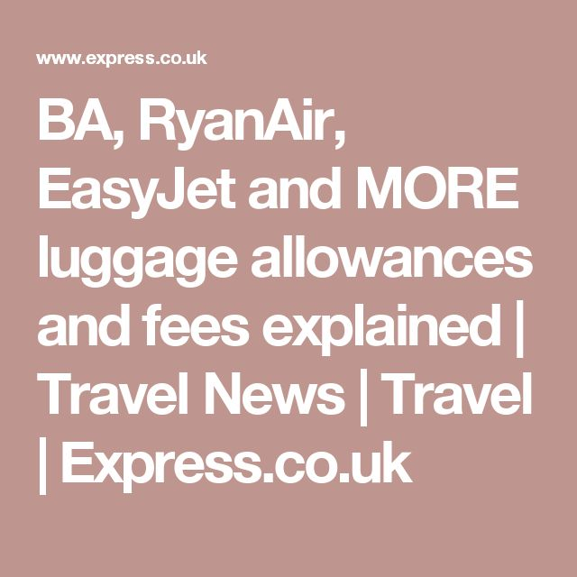 BA, RyanAir, EasyJet and MORE luggage allowances and fees explained | Travel News | Travel | Express.co.uk
