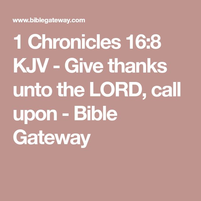 1 Chronicles 16:8 KJV - Give thanks unto the LORD, call upon - Bible Gateway