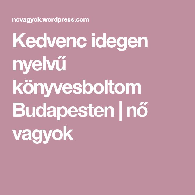 Kedvenc idegen nyelvű könyvesboltom Budapesten | nő vagyok