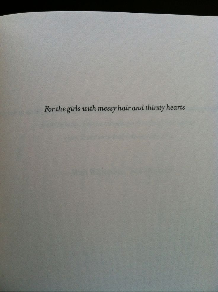 """""""For the girls with messy hair and thirsty hearts.."""" - 'Tiger Lily' dedication"""