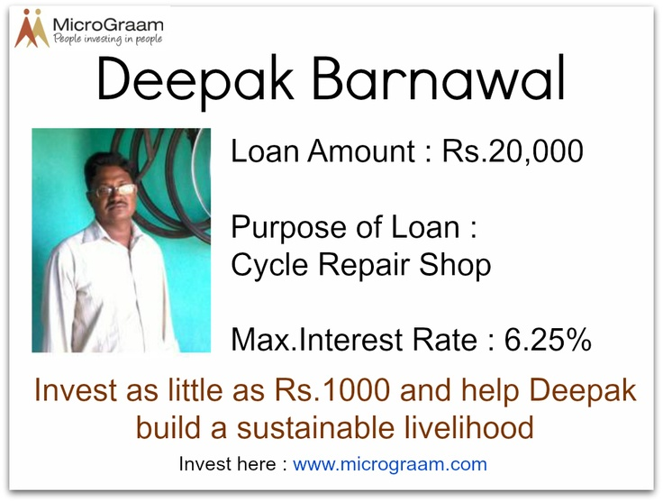 Deepak needs a loan for Rs. 20,000 ($400) to open a repair shop. Investing in Deepak will positively impact his children and contribute to economic growth in his village. Spread the impact of microcredit, lend to entrepreneurs like Deepak at www.micrograam.com