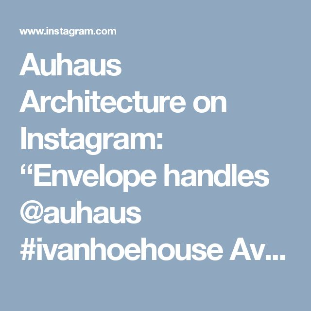 "Auhaus Architecture on Instagram: ""Envelope handles @auhaus #ivanhoehouse Available for purchase from the Auhaus website"" • Instagram"