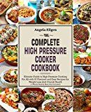 Free Kindle Book -   The Complete  High Pressure Cooker  Cookbook: Ultimate Guide to High Pressure Cooking For All with 97 Flavored and Easy Recipes for Weight Loss And Overall Health( 4 Weeks Healthy Meal Plan Included)