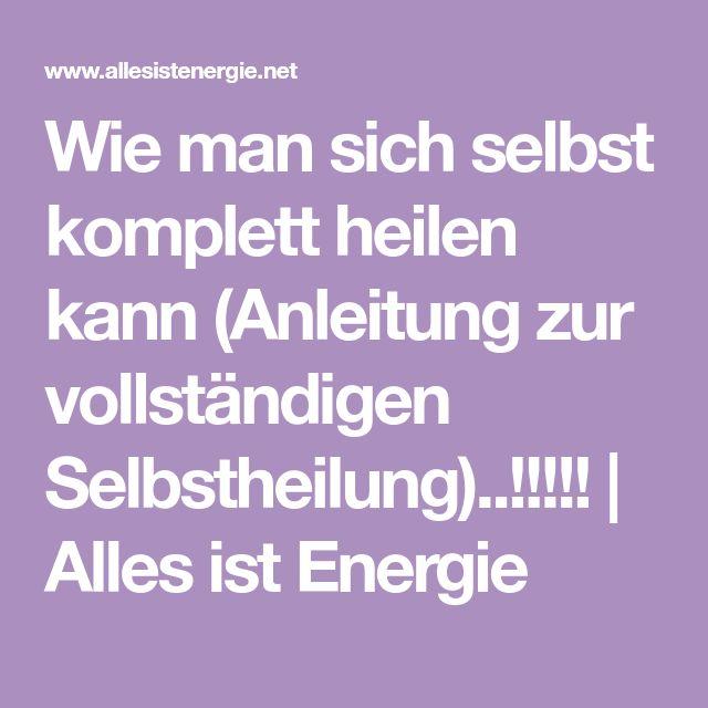 Wie man sich selbst komplett heilen kann (Anleitung zur vollständigen Selbstheilung)..!!!!! | Alles ist Energie