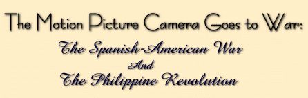 The Motion Picture Camera Goes to War: The Spanish American War and The Philippine Revolution