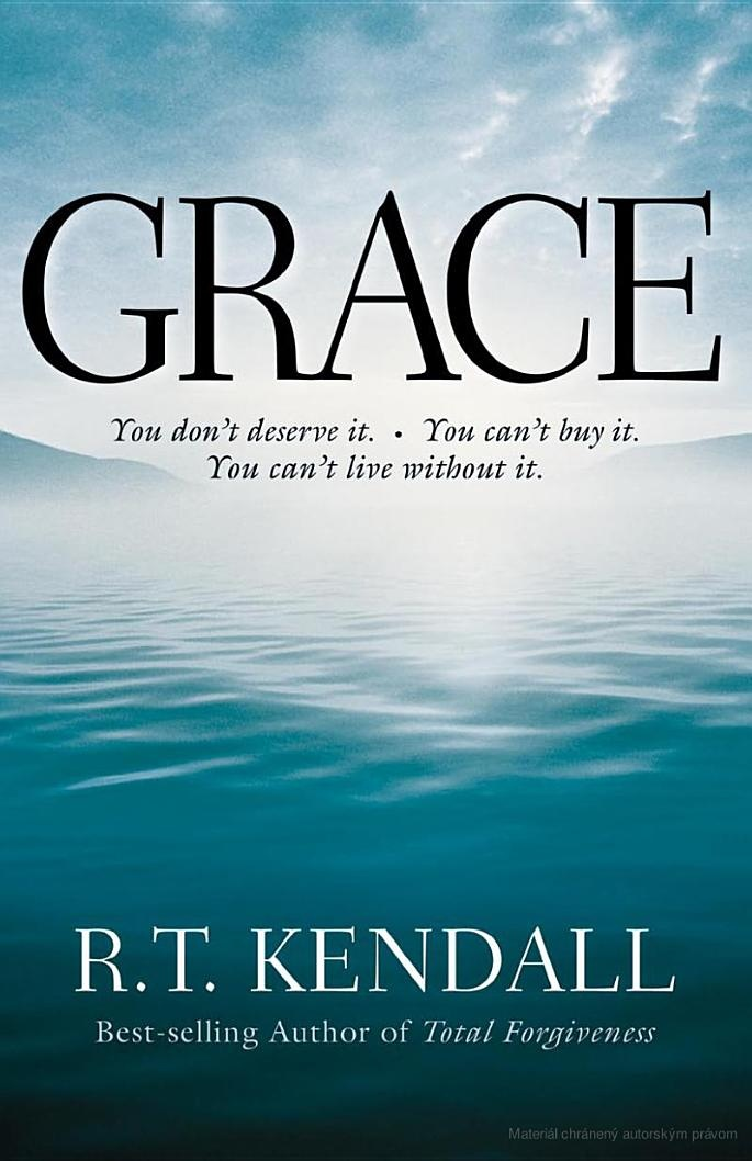 Grace: You Can't Buy It. You Don't Deserve It. You Can't Live Without It - R. T. Kendall - Google Knihy (ONLINE)