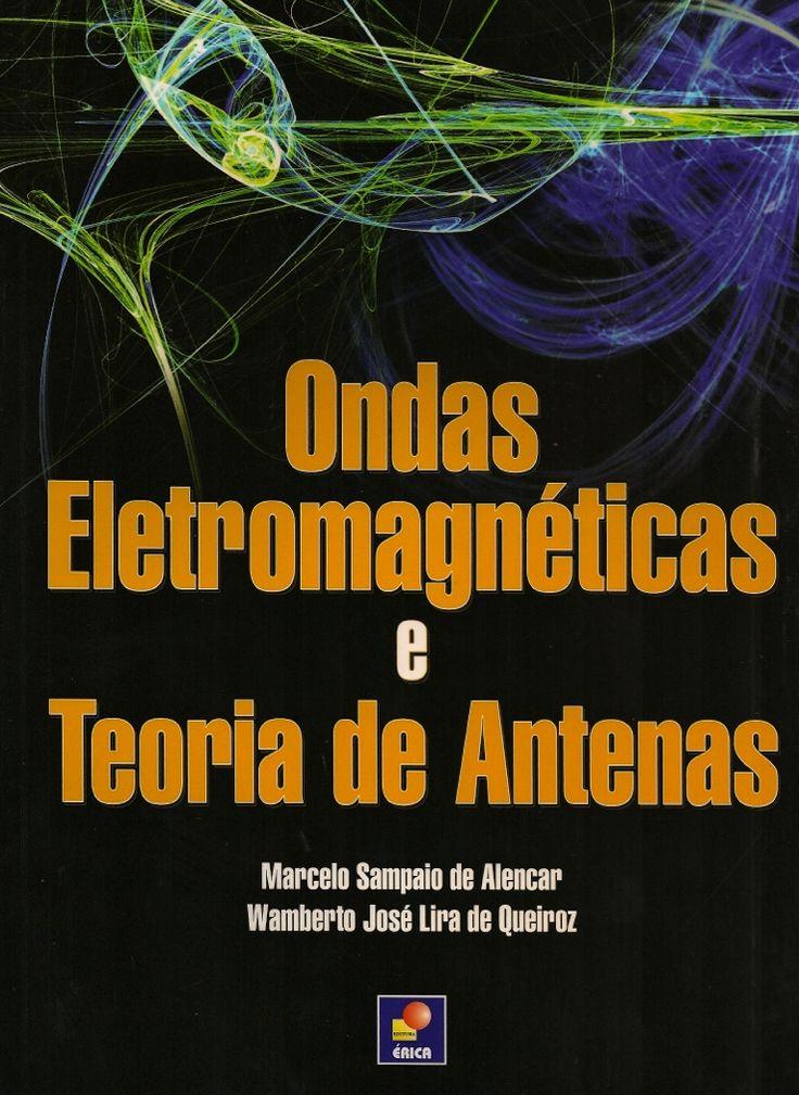 ALENCAR, Marcelo Sampaio de; QUEIROZ, Wamberto José Lira de. Ondas eletromagnéticas e teoria de antenas. São Paulo: Érica, 2010. 230 p. Inclui bibliografia e índice; il. graf. quad.; 28cm. ISBN 9788536502700.  Palavras-chave: ANTENAS; ONDAS ELETROMAGNETICAS; TELECOMUNICACOES.  CDU 621.391.6 / A368o / 2010
