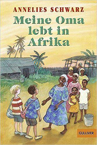 Meine Oma lebt in Afrika: Erzählung (Gulliver): Amazon.de: Annelies Schwarz, Marlies Rieper-Bastian: Bücher