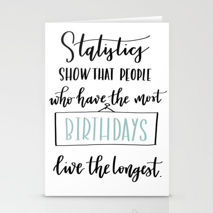 Statistics Show That People Who Have The Most Birthdays Live The Longest Humorous Birthday Card Bir Birthday Cards Hand Lettering Cards Funny Birthday Cards