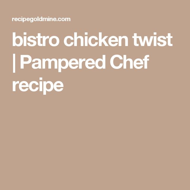 bistro chicken twist | Pampered Chef recipe