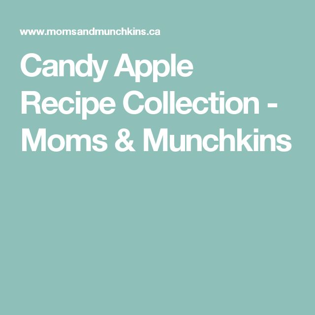 Candy Apple Recipe Collection - Moms & Munchkins
