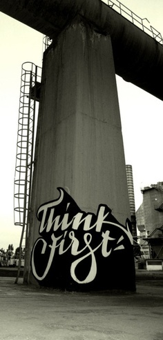 'Think First'. Some encouraging graffiti to get you through your day. #graffiti #street #art STREET ART COMMUNITY » We declare the world as our canvas. www.moderncrowd.com/reverse-graffiti-street-art