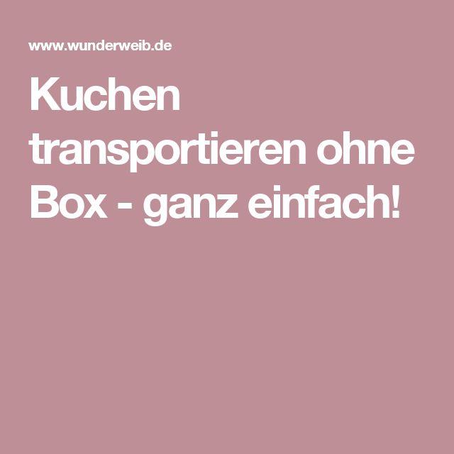Kuchen Transportieren Ohne Box Ganz Einfach Backen