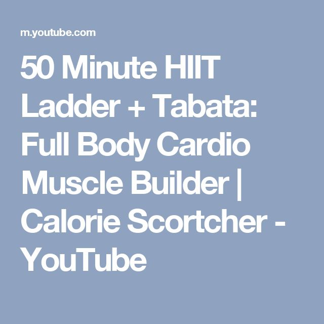 50 Minute HIIT Ladder + Tabata: Full Body Cardio Muscle Builder | Calorie Scortcher - YouTube