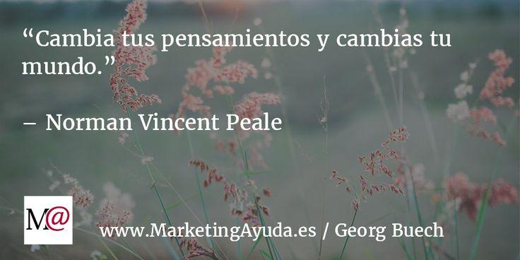 Cambia tus pensamientos y cambias tu mundo - Norman Vincent Peale.