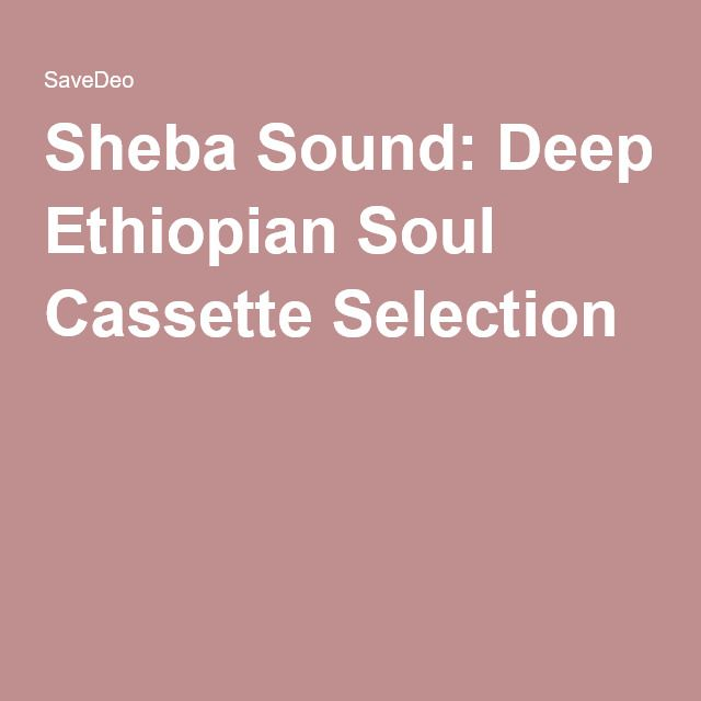 Sheba Sound: Deep Ethiopian Soul Cassette Selection