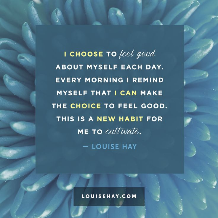 I choose to feel good about myself each day. Every morning I remind myself that I can make the choice to feel good. This is a new habit for me to cultivate. Louise Hay, affirmation, meditation, spiritual