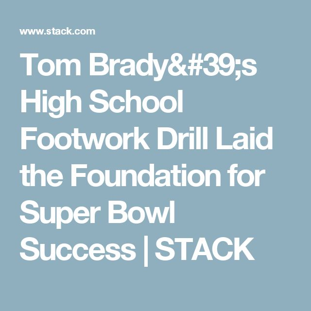 Tom Brady's High School Footwork Drill Laid the Foundation for Super Bowl Success | STACK