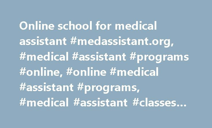 Online school for medical assistant #medassistant.org, #medical #assistant #programs #online, #online #medical #assistant #programs, #medical #assistant #classes #online http://zimbabwe.remmont.com/online-school-for-medical-assistant-medassistant-org-medical-assistant-programs-online-online-medical-assistant-programs-medical-assistant-classes-online/  # Medical AssistantDistance Education Program: We now offer a very affordable nationally accredited Medical Assistant program completely…
