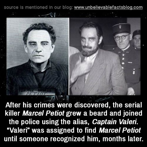 """After his crimes were discovered, the serial killer Marcel Petiot grew a beard and joined the police using the alias, Captain Valeri. """"Valeri"""" was assigned to find Marcel Petiot until someone recognized him, months later."""