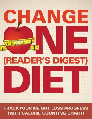 Change One (Reader's Digest) Diet: Track Your Weight Loss Progress (with Calorie Counting Chart) >>> See this great product.