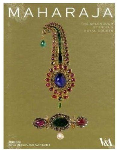 Maharaja: The Splendour of India's Royal Courts by Anna Jackson et al.