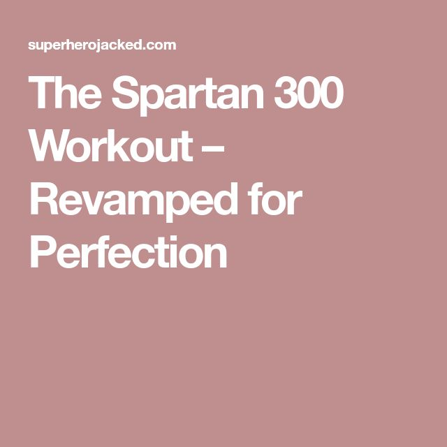 The Spartan 300 Workout – Revamped for Perfection