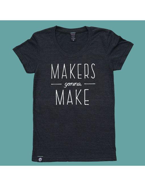 Makers gonna Make | Women's Tshirt