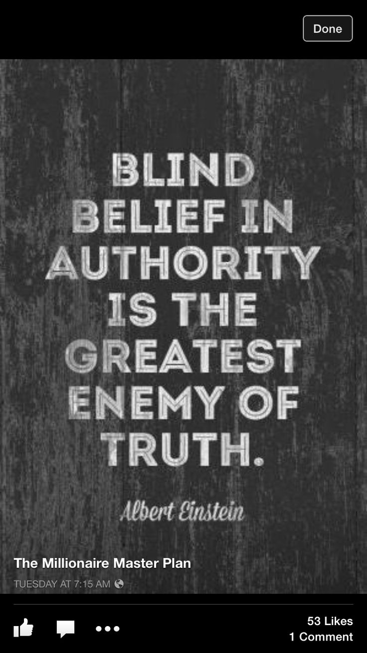 Blind belief in authority is the greatest enemy of the truth.