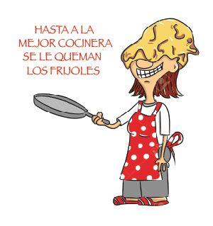 ¨Hasta a la mejor cocinera se le queman los frijoes¨ Usado para disculparse de un error cometido o para señalar que no hay personas con habilidades infalibles.