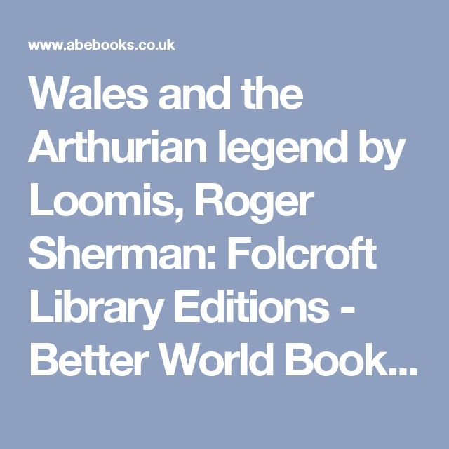 Wales and the Arthurian legend by Loomis, Roger Sherman: Folcroft Library Editions  - Better World Books Ltd