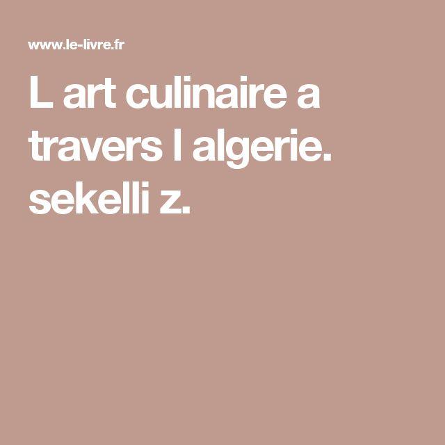 L art culinaire a travers l algerie. sekelli z.
