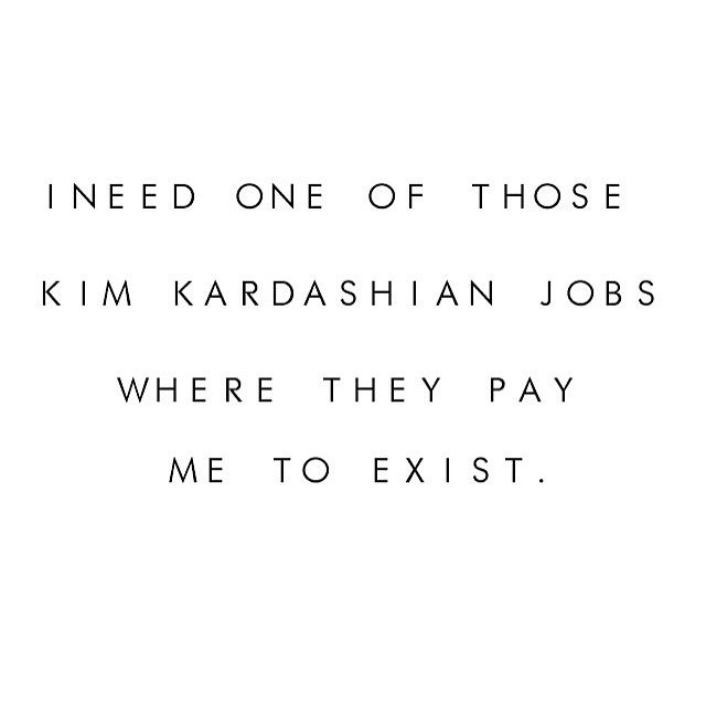 Kim kardashian, quote, funny, rich life