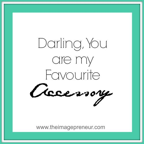 Darling you are my favourite accessory