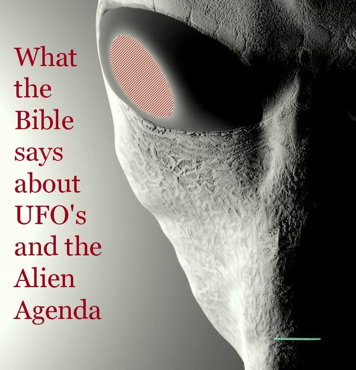 What the Bible says about UFO's and the Alien Agenda