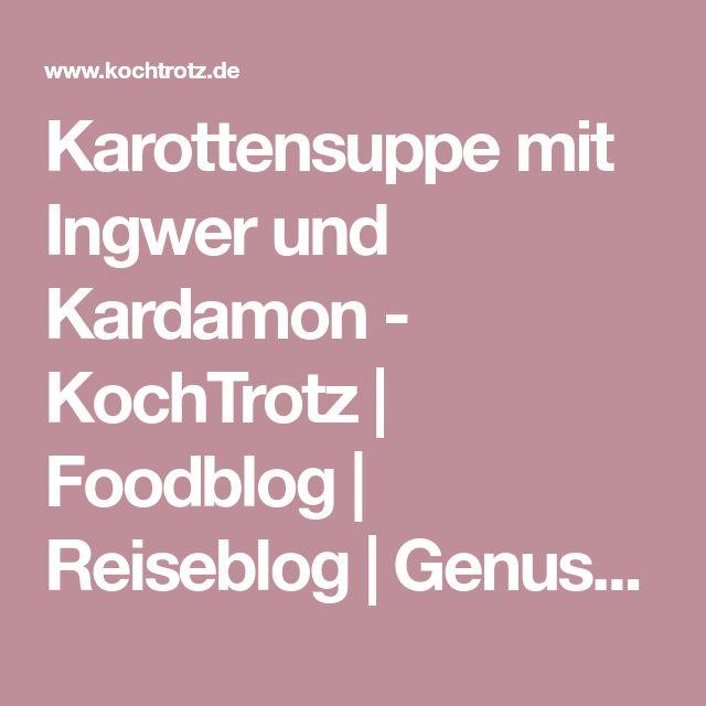Karottensuppe mit Ingwer und Kardamon - KochTrotz   Foodblog   Reiseblog   Genuss trotz Einschränkungen